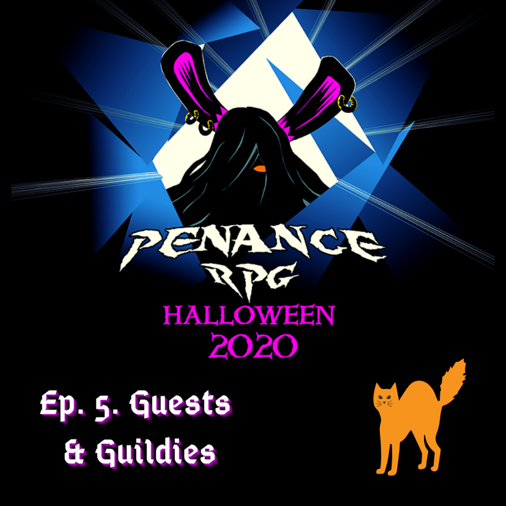 "A black background with blue and white shattered effect in the middle. A black silhouette in the middle with pink rabbit like ears and a hint of a pink mouth White text underneath reads ""Penance RPG"" Neon pink text beneath that reads ""Halloween 2020""   Bottom left has white text reading ""Ep. 5. Guests & Guildies""  Bottom right has a scared cat silhouette in Halloween orange"