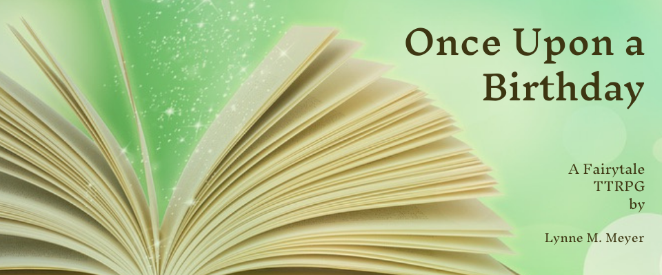 """A soft green background with an open book laying on its covers, pages fanned out with fairy dust rising from them. Rounded dark text reads """"Once Upon A Birthday. A fairytale TTRPG by Lynne M. Meyer""""  Keyword: Echoes 1"""