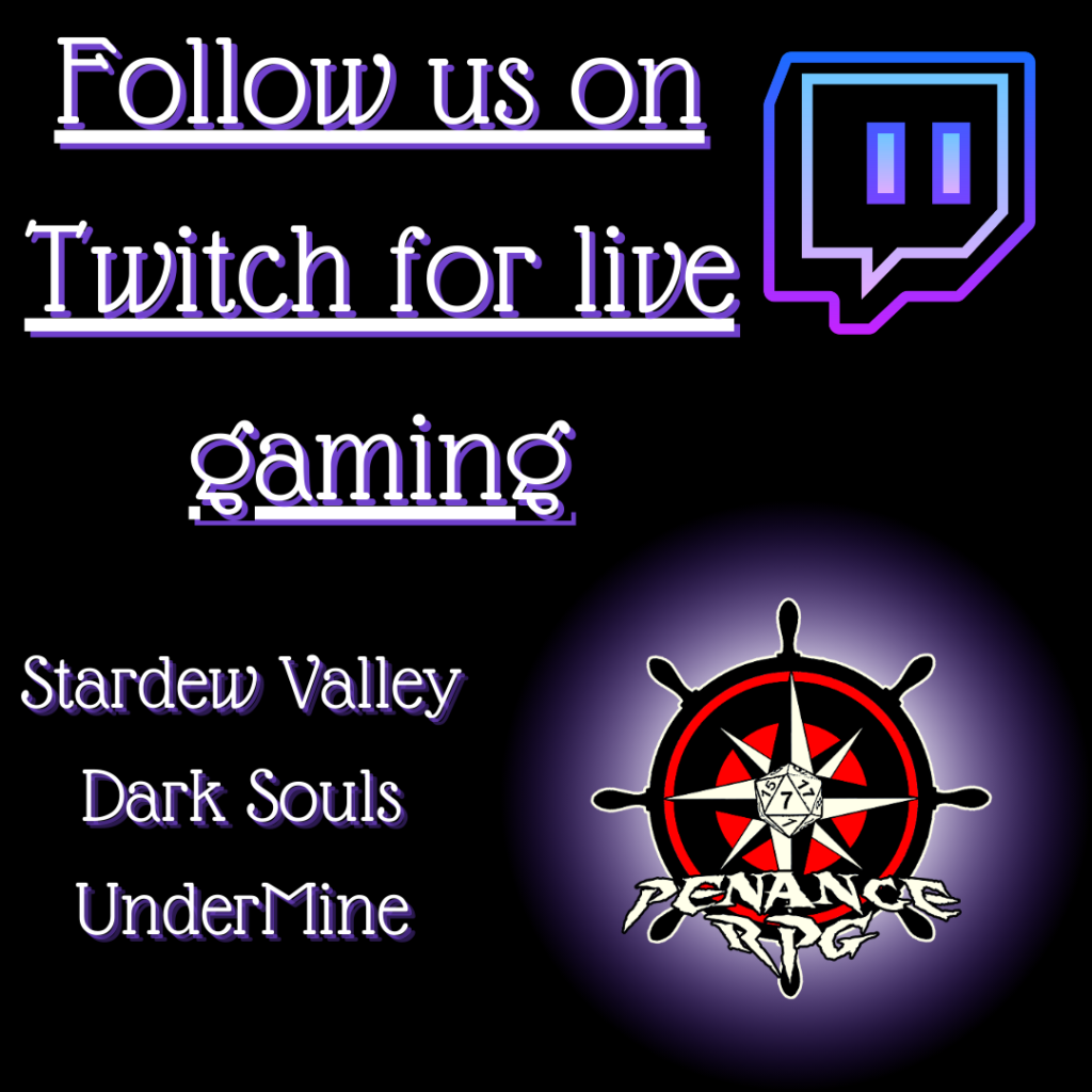 """A black background with white and purple text reading  """"Follow us on Twitch for live gaming. Stardew Valley, Dark Souls, UnderMine"""" Top right has a blue and purple Twitch logo while bottom right has a purple glow behind a red, black and white Penance RPG logo of a ship's wheel containing a windrose and a twenty sided die."""